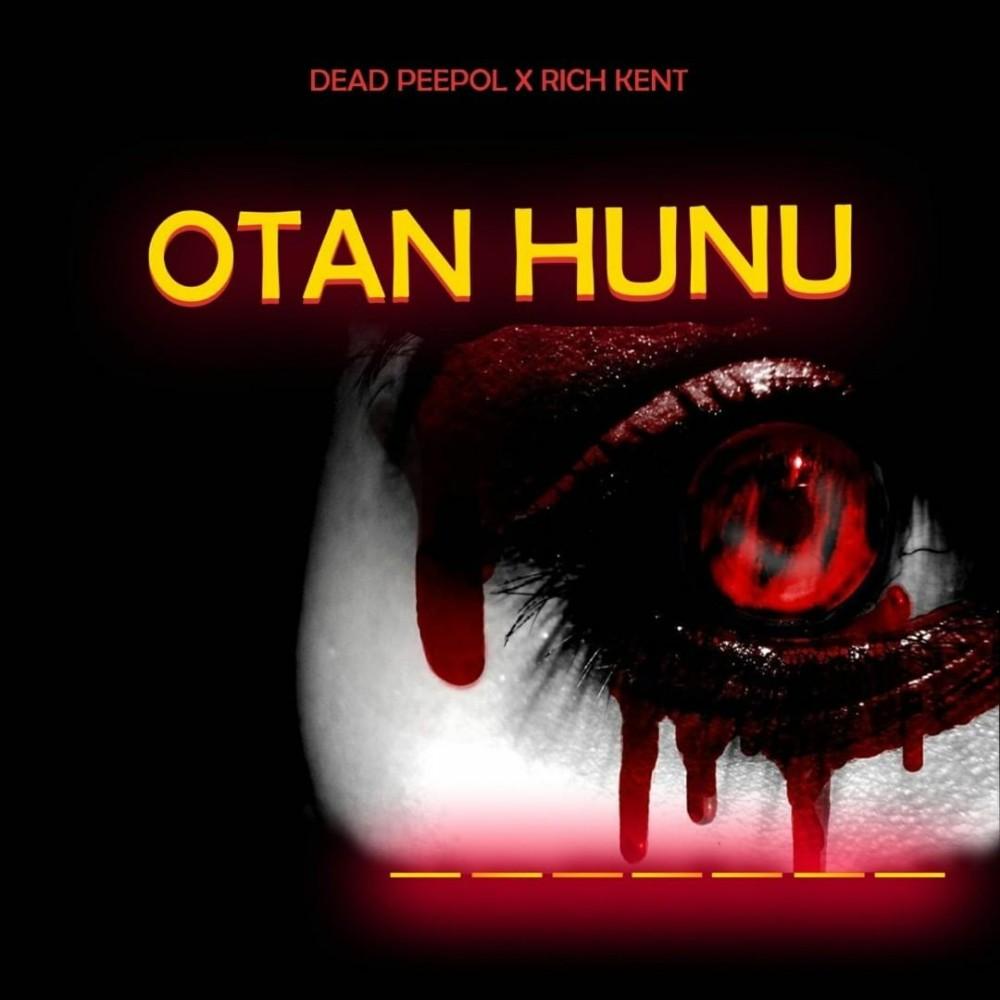DOWNLOAD: Dead Peepol & Rich Kent - Otan Hunu (Prod. By Jarvis)